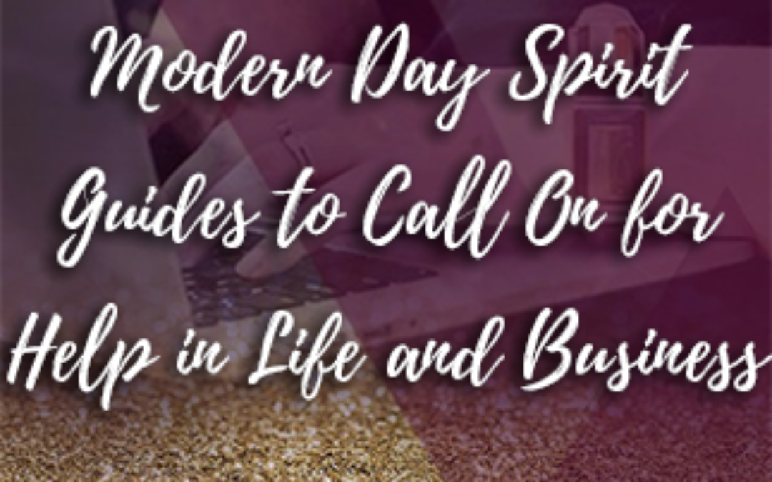 Modern Day Spirit Guides to Call On for Help in Life and Business