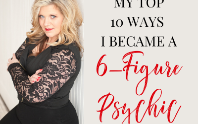 My Top 10 Ways I Became a 6 Figure Psychic…