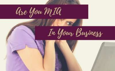Are You MIA In Your Business?