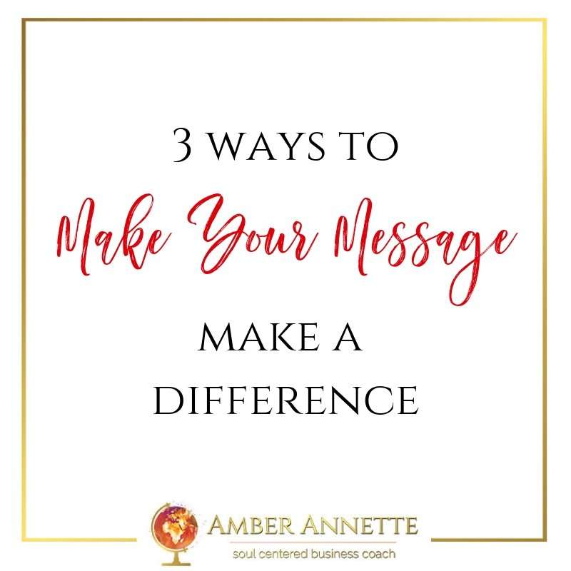 3 Ways to Make Your Message Make a Difference