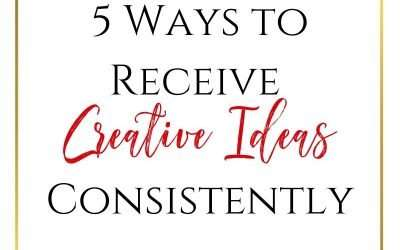 5 Ways to Receive Creative Ideas Consistently